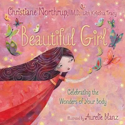 Beautiful Girl Celebrating the Wonders of Your Body by Dr. Christiane Northrup review