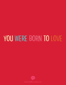 YOU WERE BORN TO LOVE