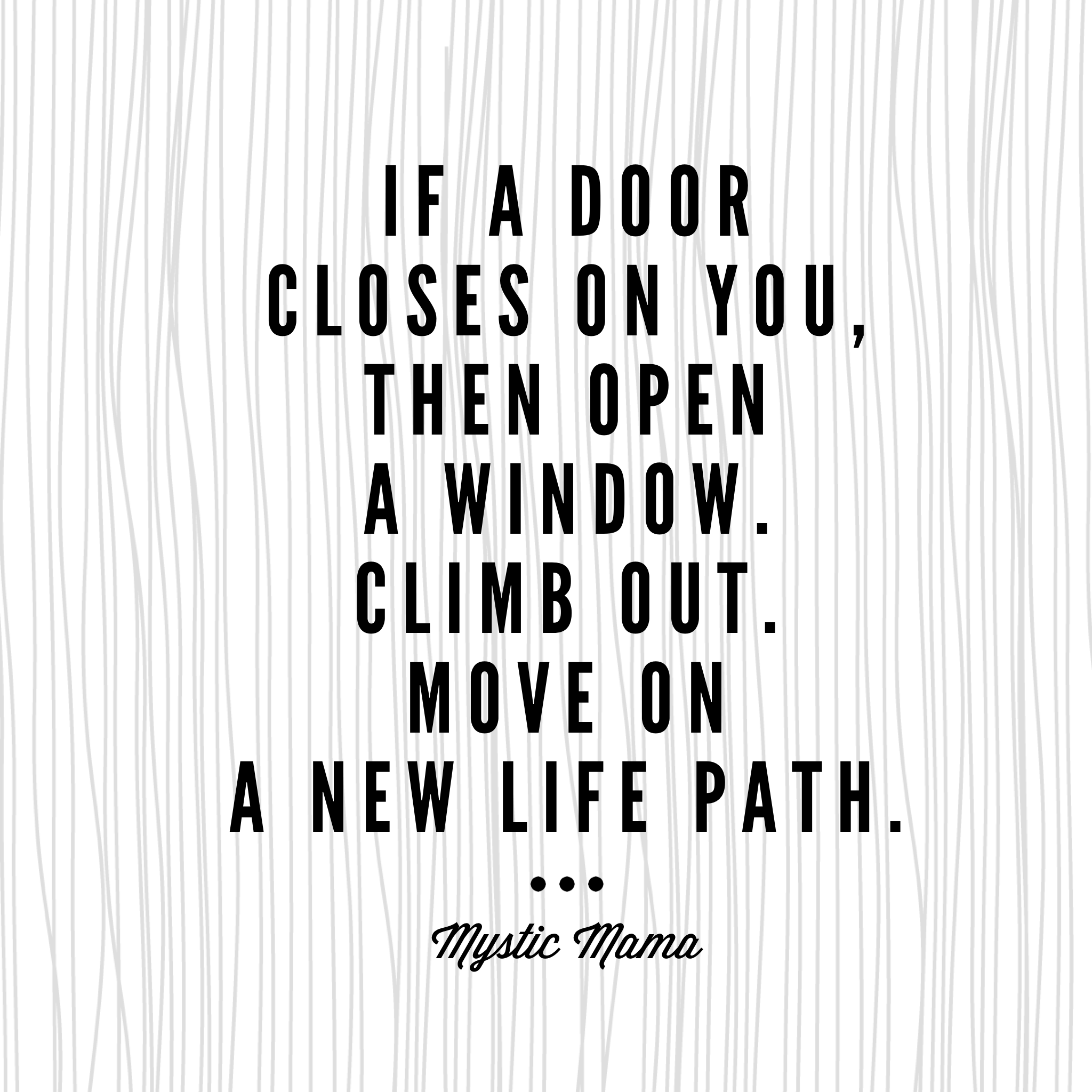 If a door closes on you then open a window. Climb out. Move on a new life path. -Mystic Mama  sc 1 st  Mary Breath Yoga & If a door closes on you then open a window. | Mary Breath Yoga